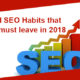9 Bad SEO Habits That You Must Avoid In 2018