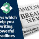 3 ways which help you writing powerful headlines