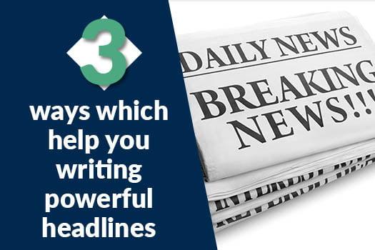 3 ways which help you writing powerful headlines