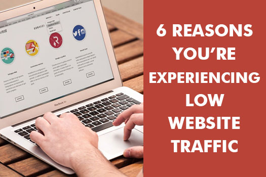 6 REASONS YOU'RE EXPERIENCING LOW WEBSITE TRAFFIC