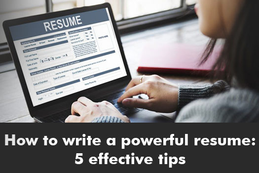 How to write a powerful resume 5 effective tips
